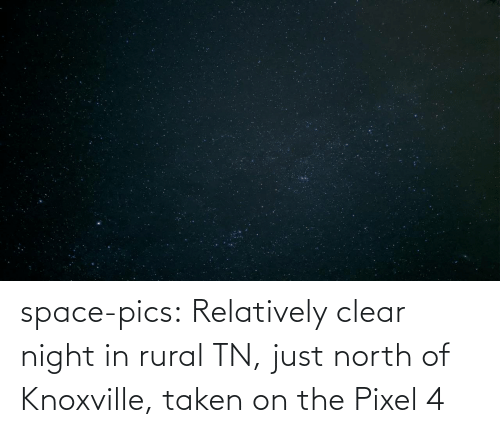pics: space-pics:  Relatively clear night in rural TN, just north of Knoxville, taken on the Pixel 4
