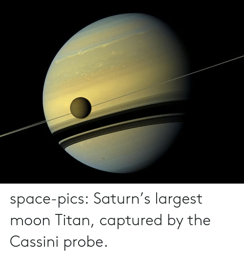cassini: space-pics:  Saturn's largest moon Titan, captured by the Cassini probe.