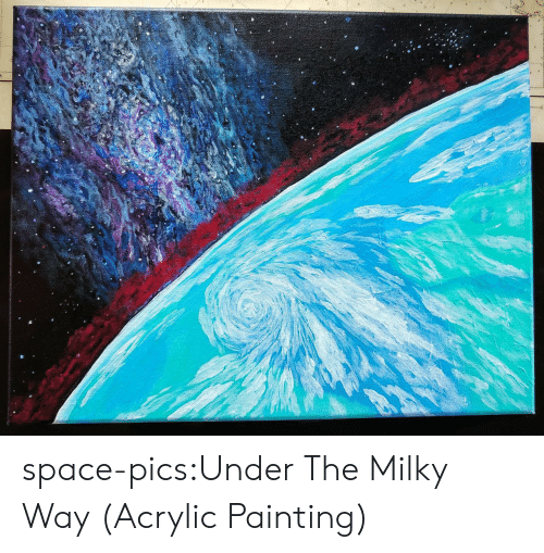 Milky Way: space-pics:Under The Milky Way (Acrylic Painting)
