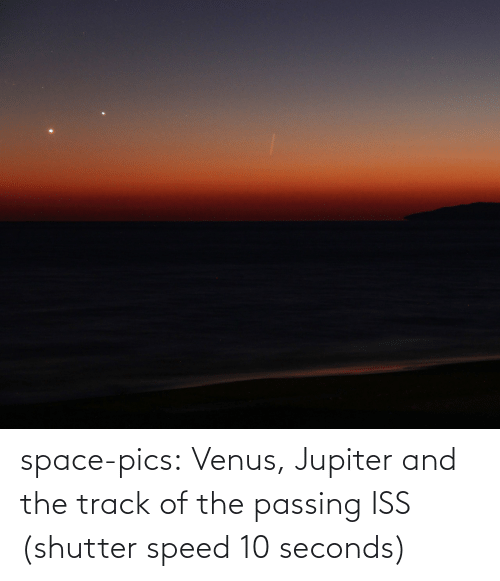 Track: space-pics:  Venus, Jupiter and the track of the passing ISS (shutter speed 10 seconds)