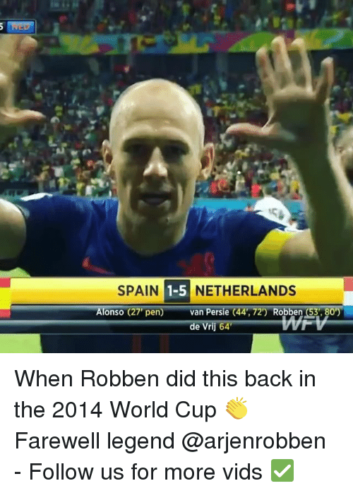 robben: SPAIN 1-5 NETHERLANDS  Alonso (27,pen)--anPersie (44,72)-Robbeng80)  de Vrij 64 When Robben did this back in the 2014 World Cup 👏 Farewell legend @arjenrobben - Follow us for more vids ✅