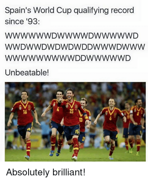World Cup Qualifiers: Spain's World Cup qualifying record  since 193  WWWWWWD WWWWDWWWWWD  WW DWWDWDWDWDDW WWDWWW  WWWWWWWWWWDDWWWWWD  Unbeatable!  4 15 Absolutely brilliant!