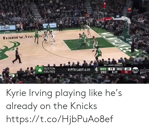 Irving: SPAL  MIL LEADS SERIES 3-1  BOSTON  CELTICS  0 PTS LAST 4:31  2ND 8:29 15 Kyrie Irving playing like he's already on the Knicks https://t.co/HjbPuAo8ef