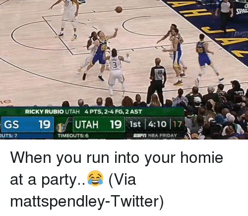 Basketball, Friday, and Homie: SPAL  RICKY RUBIO UTAH  4PTS, 2-4 FG, 2 AST  GS 19 UTAH 19 1st 410 17  UTS: 7  TIMEOUTS: 6  Esrm NBA FRIDAY When you run into your homie at a party..😂 (Via mattspendley-Twitter)