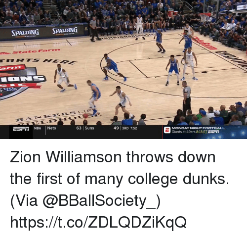 San Francisco 49ers, College, and Football: SPALDING SPALDING  25  0  2  KERSLIF  SFT NBA Nets  63 Suns  49 3RD 7:52  MONDAY NIGHT FOOTBALL  Giants at 49ers 8:15 ET ESr Zion Williamson throws down the first of many college dunks.   (Via @BBallSociety_)  https://t.co/ZDLQDZiKqQ