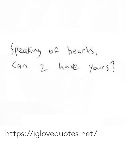 Hearts: Speaking of hearts,  I have yours?  Can https://iglovequotes.net/