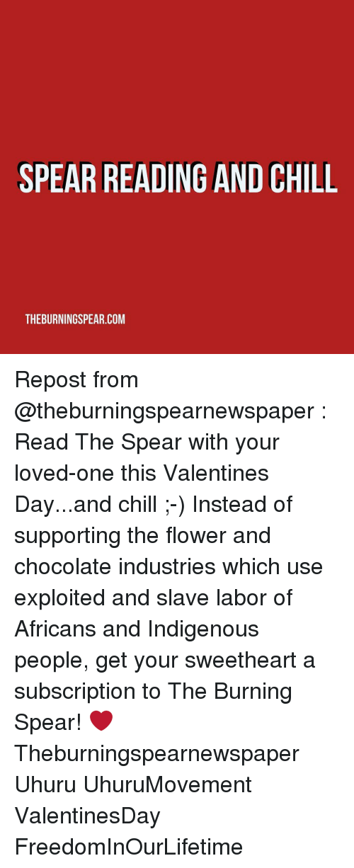 Subscripter: SPEAR READING AND CHILL  THEBURNINGSPEAR.COM Repost from @theburningspearnewspaper : Read The Spear with your loved-one this Valentines Day...and chill ;-) Instead of supporting the flower and chocolate industries which use exploited and slave labor of Africans and Indigenous people, get your sweetheart a subscription to The Burning Spear! ❤️ Theburningspearnewspaper Uhuru UhuruMovement ValentinesDay FreedomInOurLifetime