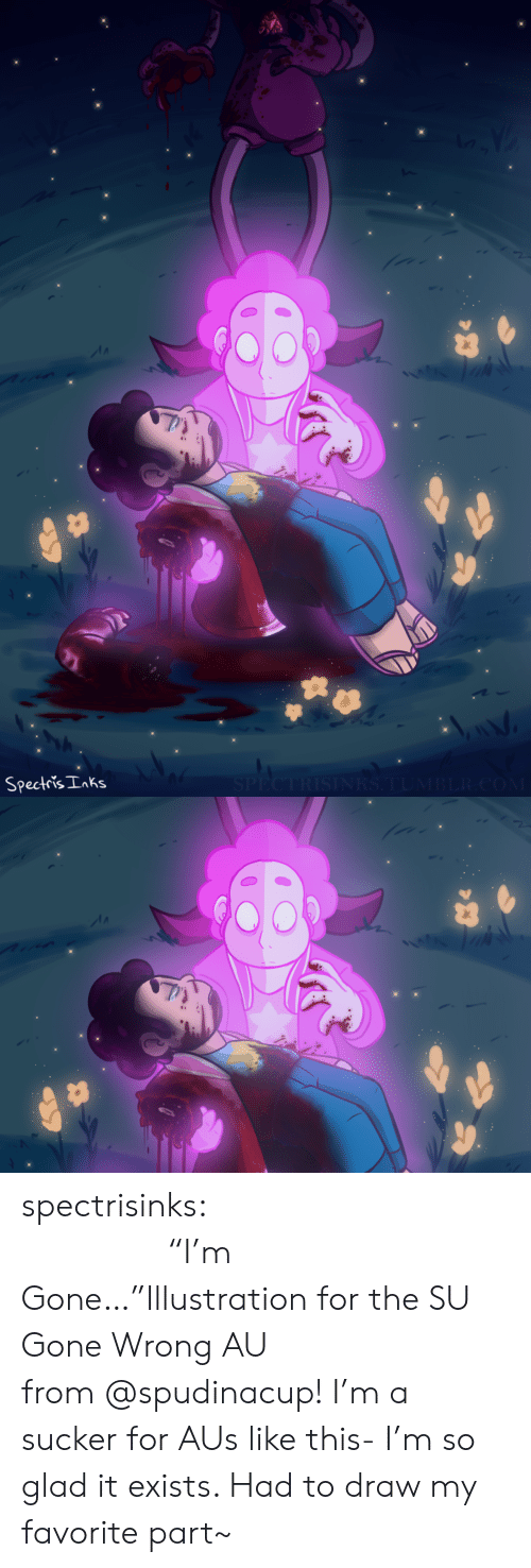 "Gone Wrong: SPECTRISINRS.TUMBLR.COM  Spectris Inks spectrisinks:                                                  ""I'm Gone…""Illustration for the SU Gone Wrong AU from @spudinacup! I'm a sucker for AUs like this- I'm so glad it exists. Had to draw my favorite part~"