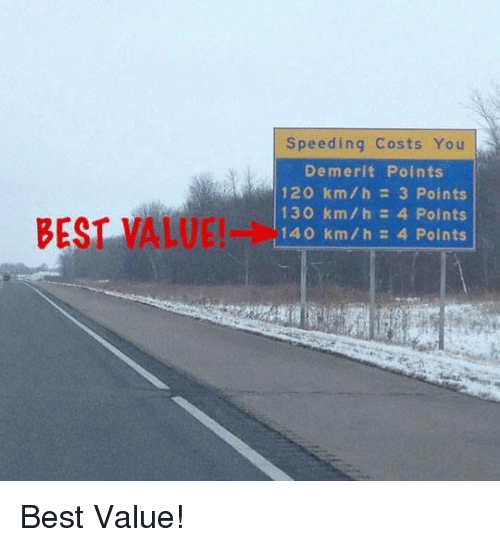 Best, Valve, and You: Speeding Costs You  Demerit Points  120 km/h 3 Points  130 km/h 4 Points  140 km/h 4 Points  BEST VALVE! Best Value!