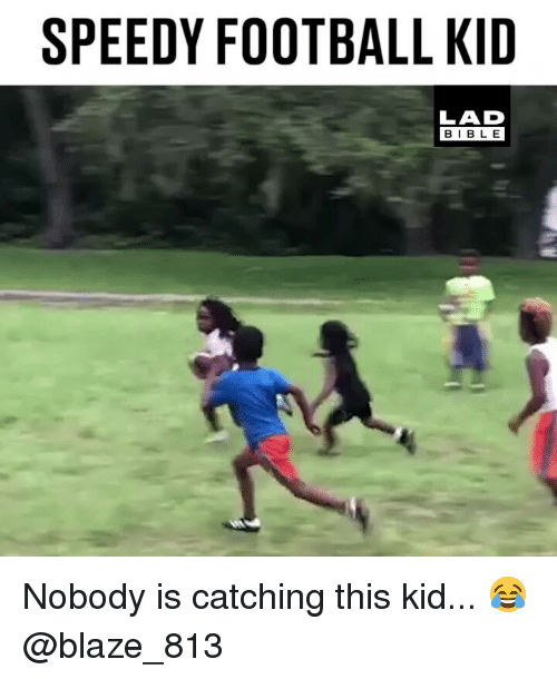 Football, Memes, and Blaze: SPEEDY FOOTBALL KID  LAD  BIBL E Nobody is catching this kid... 😂 @blaze_813