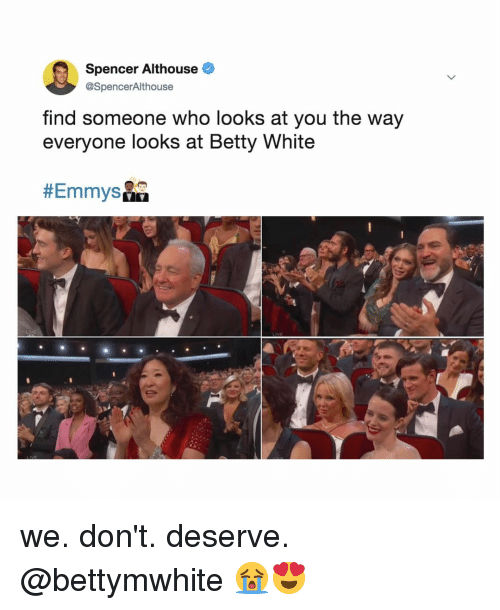 Betty White, White, and Relatable: Spencer Althouse  @SpencerAlthouse  find someone who looks at you the way  everyone looks at Betty White  #Emmys ko we. don't. deserve. @bettymwhite 😭😍