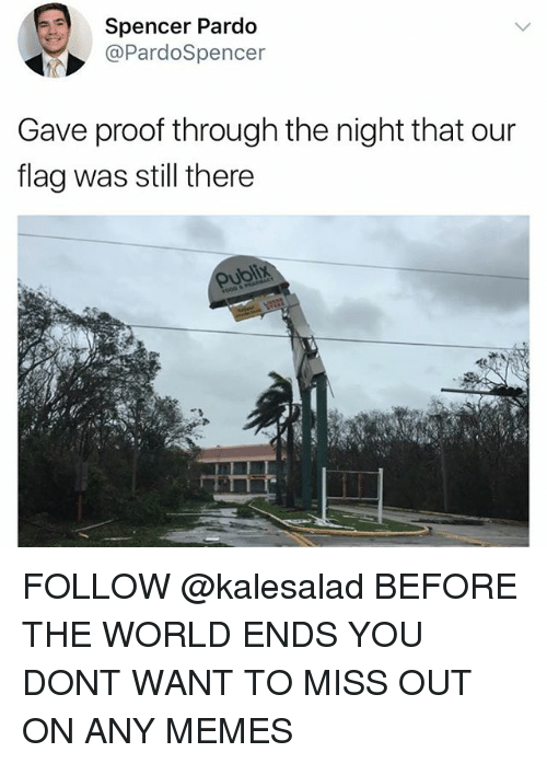 Memes, World, and 🤖: Spencer Pardo  @PardoSpencer  Gave proof through the night that our  flag was still there FOLLOW @kalesalad BEFORE THE WORLD ENDS YOU DONT WANT TO MISS OUT ON ANY MEMES