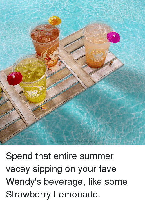 Sipping: Spend that entire summer vacay sipping on your fave Wendy's beverage, like some Strawberry Lemonade.