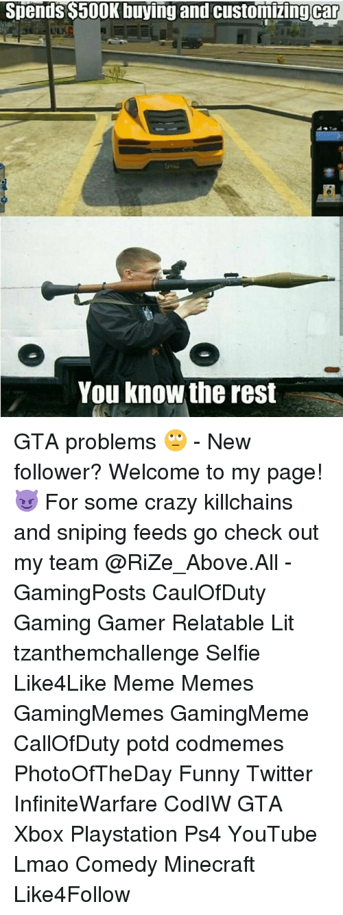 Funny Twitter: Spends $500K buying and customizing car  You know the rest GTA problems 🙄 - New follower? Welcome to my page! 😈 For some crazy killchains and sniping feeds go check out my team @RiZe_Above.All - GamingPosts CaulOfDuty Gaming Gamer Relatable Lit tzanthemchallenge Selfie Like4Like Meme Memes GamingMemes GamingMeme CallOfDuty potd codmemes PhotoOfTheDay Funny Twitter InfiniteWarfare CodIW GTA Xbox Playstation Ps4 YouTube Lmao Comedy Minecraft Like4Follow