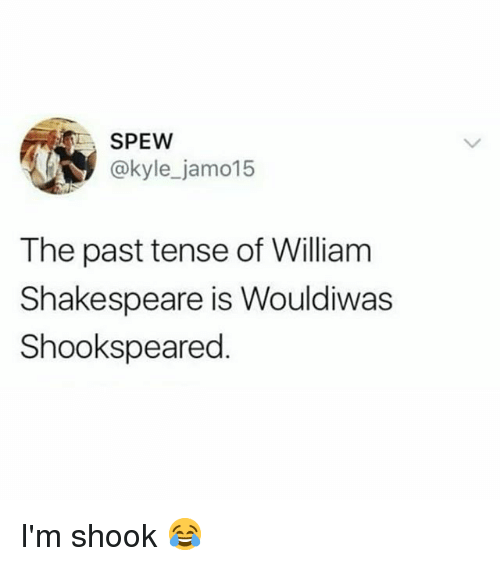 Memes, Shakespeare, and William Shakespeare: SPEW  @kyle_jamo15  The past tense of William  Shakespeare is Wouldiwas  Shookspeared I'm shook 😂