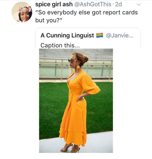 """Ash, Girl, and Cunning: spice girl ash @AshGotThis 2d  """"So everybody else got report cards  but you?""""  A Cunning Linguist  Caption this...  @Janvie..."""