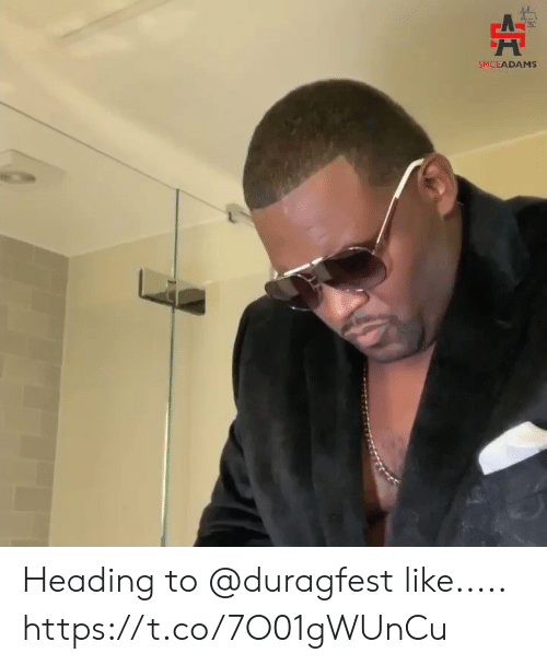 Memes, 🤖, and Heading: SPICEADAMS Heading to @duragfest like..... https://t.co/7O01gWUnCu