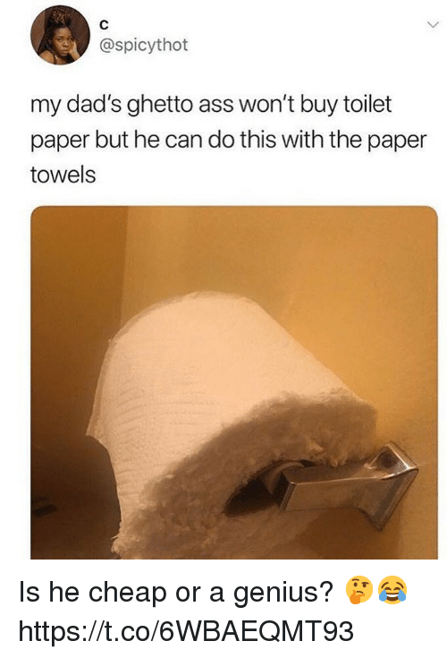 Ass, Ghetto, and Genius: @spicythot  my dad's ghetto ass won't buy toilet  paper but he can do this with the paper  towels Is he cheap or a genius? 🤔😂 https://t.co/6WBAEQMT93