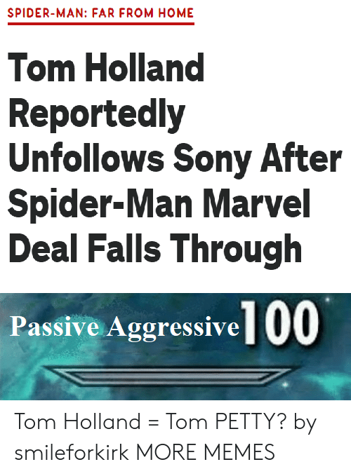 Dank, Memes, and Petty: SPIDER-MAN: FAR FROM HOME  Tom Holland  Reportedly  Unfollows Sony After  Spider-Man Marvel  Deal Falls Through  Passive Aggressive 00 Tom Holland = Tom PETTY? by smileforkirk MORE MEMES