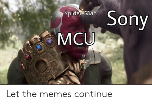 Memes, Sony, and Spider: Spider Man  Sony  MCU Let the memes continue