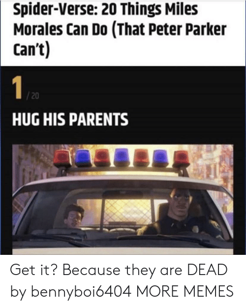 Miles Morales: Spider-Verse: 20 Things Miles  Morales Can Do (That Peter Parker  Can't)  1  /20  HUG HIS PARENTS Get it? Because they are DEAD by bennyboi6404 MORE MEMES