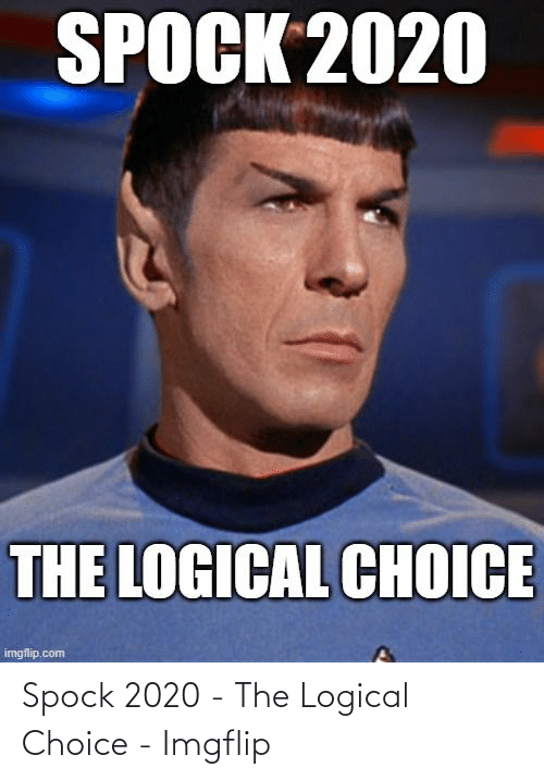 imgflip: Spock 2020 - The Logical Choice - Imgflip