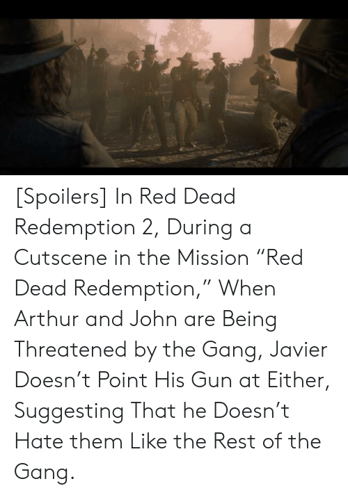 """Arthur, Gang, and Red Dead Redemption: [Spoilers] In Red Dead Redemption 2, During a Cutscene in the Mission """"Red Dead Redemption,"""" When Arthur and John are Being Threatened by the Gang, Javier Doesn't Point His Gun at Either, Suggesting That he Doesn't Hate them Like the Rest of the Gang."""