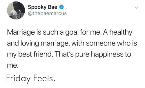 Pure Happiness: Spooky Bae  @thebaemarcus  Marriage is such a goal for me. A healthy  and loving marriage, with someone who is  my best friend. That's pure happiness to  me. Friday Feels.