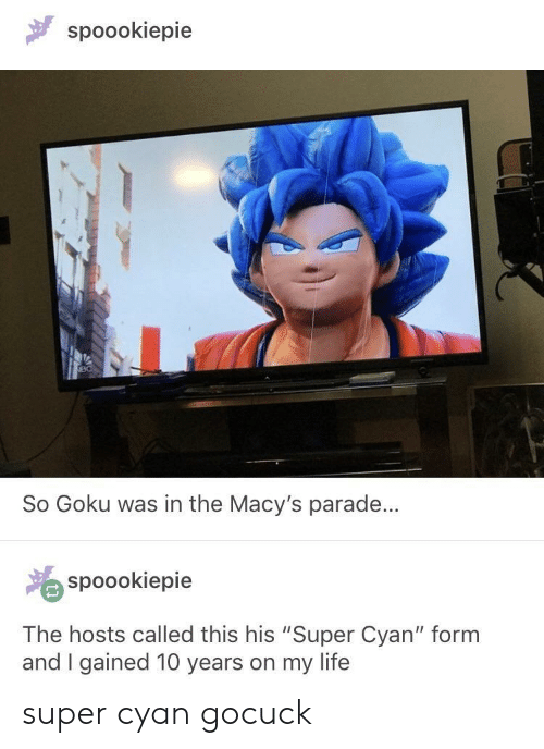 """Goku, Life, and Super: spoookiepie  So Goku was in the Macy's parade...  spoookiepie  The hosts called this his """"Super Cyan"""" form  and I gained 10 years on my life super cyan gocuck"""