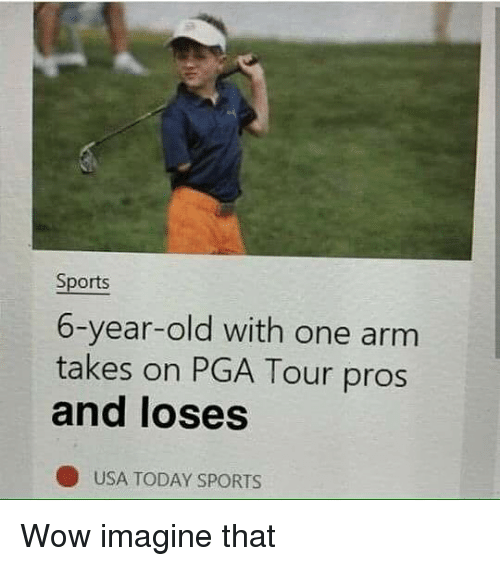 wows: Sports  6-year-old with one arm  takes on PGA Tour pros  and loses  O USA TODAY SPORTS Wow imagine that