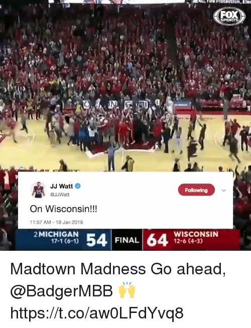 Memes, Sports, and Jj Watt: SPORTS  JJ Watt  @JJWatt  Following  39  On Wisconsin!!!  11:57 AM 19 Jan 2019  2MICHIGAN  34  WISCONSIN  12-6 (4-3)  17-1 (6-1)  FINAL Madtown Madness  Go ahead, @BadgerMBB 🙌 https://t.co/aw0LFdYvq8