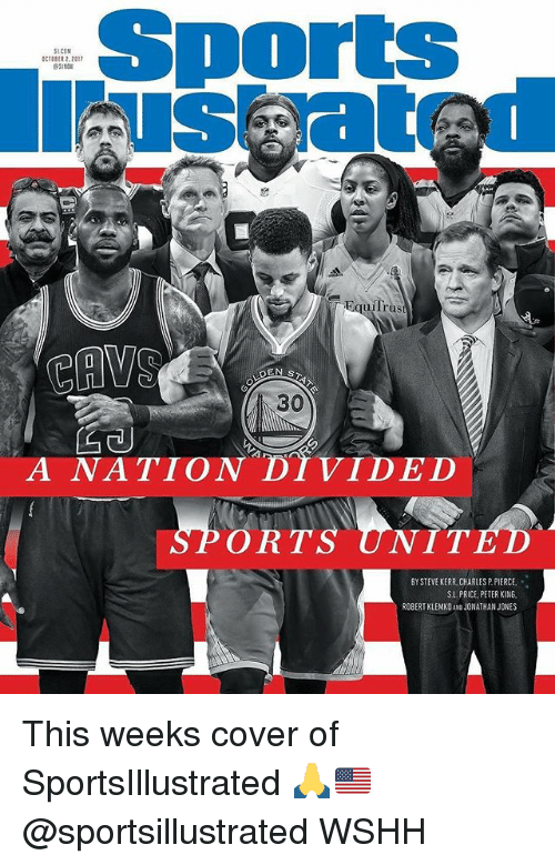 Steve Kerr: Sports  us atr  SLCOM  CER 2.2017  51N0  uilrus  CAVO  30  A NATION DI VIDED  ORTS UNIT  BY STEVE KERR CHARLES P PIERCE,  S.L. PRICE, PETER KING  ROBERTKLEMKO AND JONATHAN JONES This weeks cover of SportsIllustrated 🙏🇺🇸 @sportsillustrated WSHH