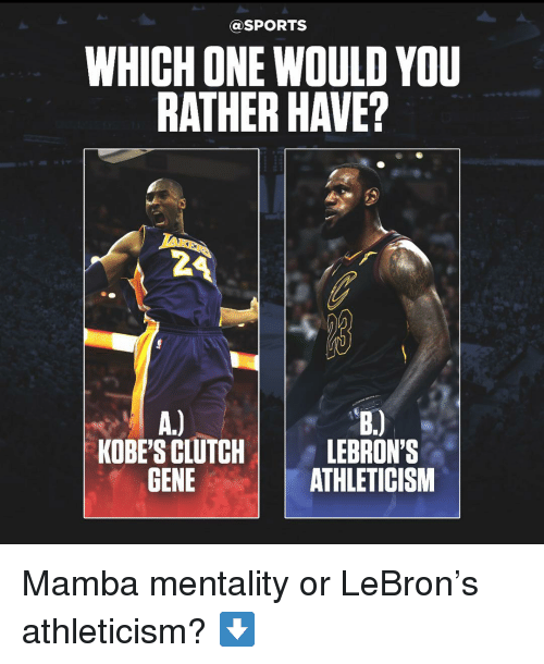 mamba: @SPORTS  WHICH ONE WOULD YOU  RATHER HAVE?  2  KOBE'S CLUTCHLEBRON'S  GENE  ATHLETICISM Mamba mentality or LeBron's athleticism? ⬇️