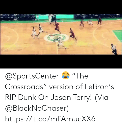"Dunk: @SportsCenter 😂 ""The Crossroads"" version of LeBron's RIP Dunk On Jason Terry!   (Via @BlackNoChaser)   https://t.co/mliAmucXX6"