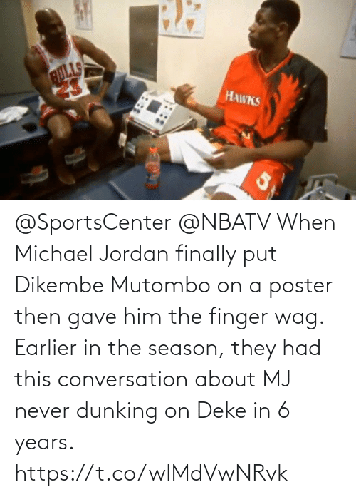 Jordan: @SportsCenter @NBATV When Michael Jordan finally put Dikembe Mutombo on a poster then gave him the finger wag.    Earlier in the season, they had this conversation about MJ never dunking on Deke in 6 years.    https://t.co/wlMdVwNRvk