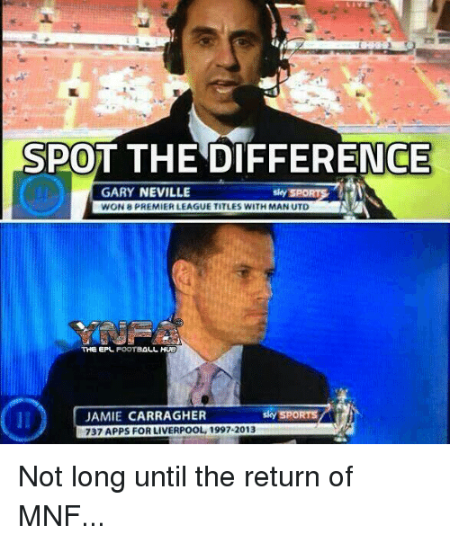 Sky Sports: SPOT THE DIFFERENCE  GARY NEVILLE  WON 8 PREMIER LEAGUE TITLES WITH MAN UTD  sky SPORT  THE EPL FOOTBALL HUE  JAMIE CARRAGHER  737 APPS FOR LIVERPOOL, 1997-2013  sky SPORTS Not long until the return of MNF...