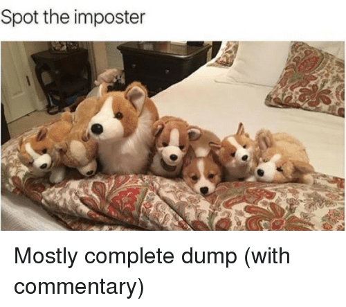 The Imposter, Spot, and Imposter: Spot the imposter Mostly complete dump (with commentary)
