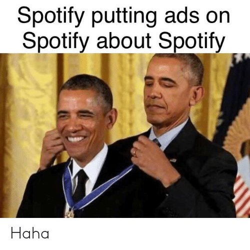 Spotify, Haha, and Ads: Spotify putting ads on  Spotify about Spotify Haha