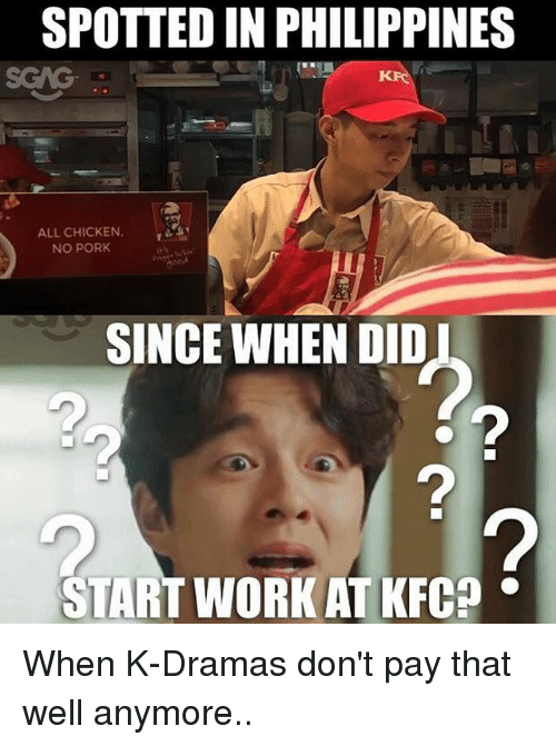 Porke: SPOTTED IN PHILIPPINES  ALL CHICKEN  NO PORK  SINCE WHEN DID  2  START WORK AT KFC When K-Dramas don't pay that well anymore..