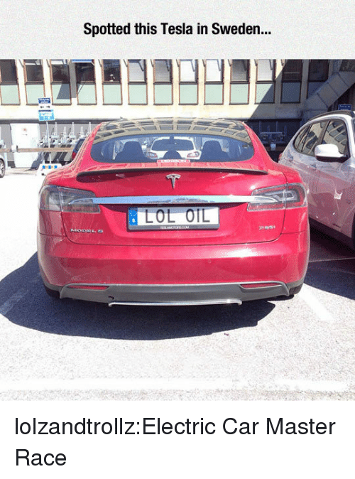 Tumblr, Blog, and Http: Spotted this Tesla in Sweden... lolzandtrollz:Electric Car Master Race