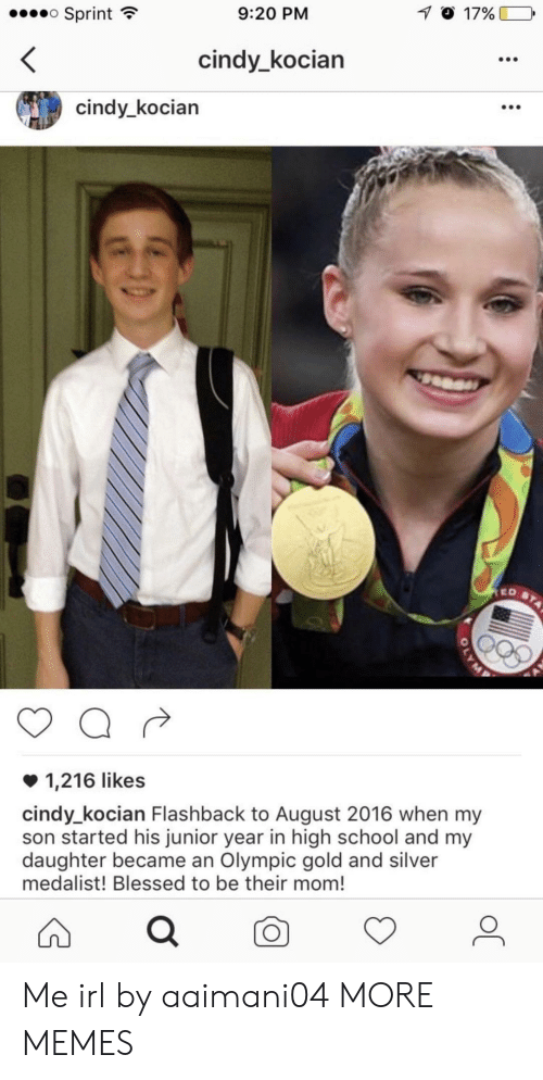 Blessed, Dank, and Memes: Sprint  9:20 PM  cindy_kocian  cindy_kocian  1,216 likes  cindy_kocian Flashback to August 2016 when my  son started his junior year in high school and my  daughter became an Olympic gold and silver  medalist! Blessed to be their mom! Me irl by aaimani04 MORE MEMES