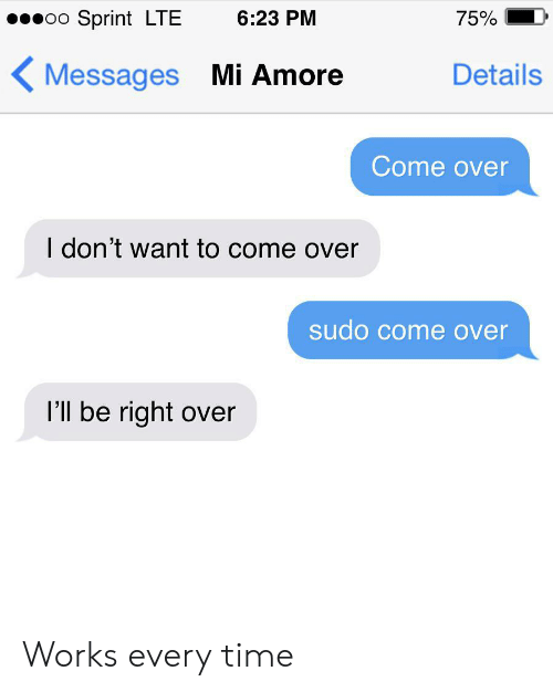 amore: Sprint LTE  6:23 PM  75%  Details  Messages Mi Amore  Come over  I don't want to come over  sudo come over  I'll be right over Works every time