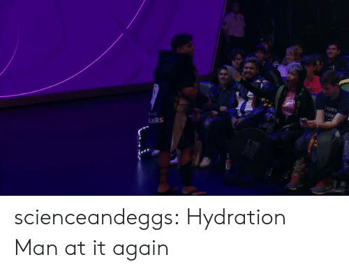 Hydration: sprs  RS scienceandeggs:  Hydration Man at it again