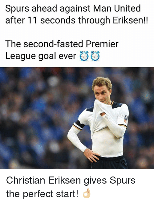 Memes, Premier League, and Goal: Spurs ahead against Man United  after 11 seconds through Eriksen!!  The second-fasted Premier  League goal ever發發 Christian Eriksen gives Spurs the perfect start! 👌🏼