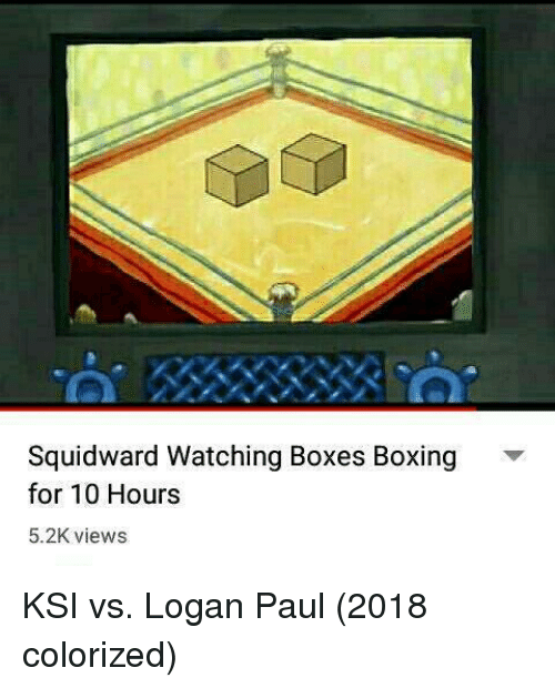 Boxing, Squidward, and Ksi: Squidward Watching Boxes Boxing  for 10 Hours  5.2K views KSI vs. Logan Paul (2018 colorized)