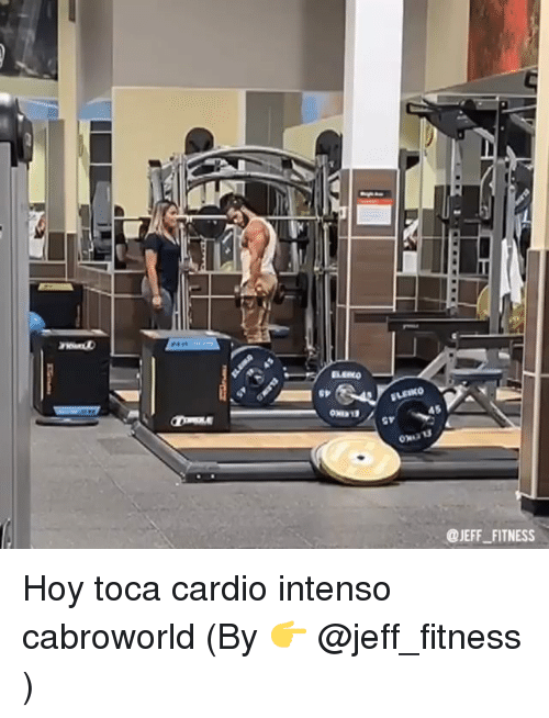 Fitness, Cardio, and Jeff: sr  45  oma1d  @JEFF_FITNESS Hoy toca cardio intenso cabroworld (By 👉 @jeff_fitness )