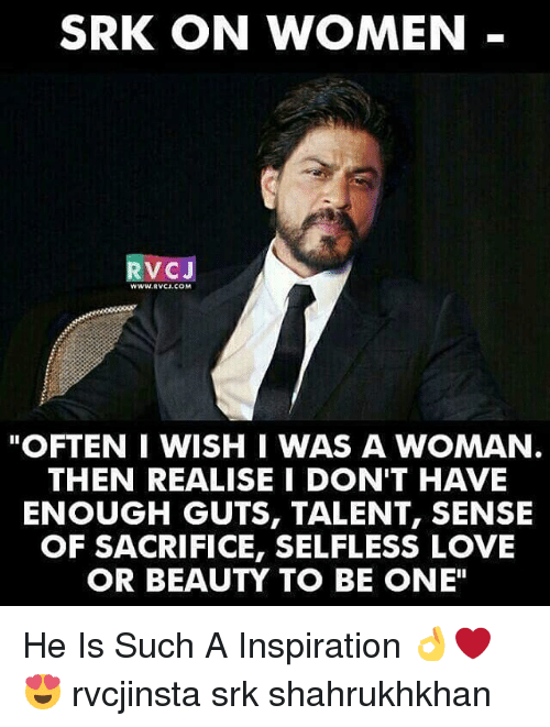 """selflessness: SRK ON WOMEN  VC J  WWW RVCI COM  """"OFTEN I WISH I WAS A WOMAN  THEN REALISE I DON'T HAVE  ENOUGH GUTS, TALENT, SENSE  OF SACRIFICE, SELFLESS LOVE  OR BEAUTY TO BE ONE"""" He Is Such A Inspiration 👌❤😍 rvcjinsta srk shahrukhkhan"""