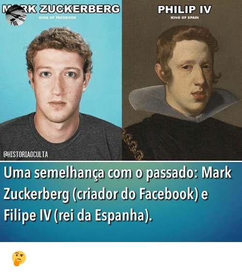 Facebook, Mark Zuckerberg, and Memes: SRK ZUOCKERBERG  PHILIP IV  NG OF FACEBOOK  KING OF SPAIN  aHISTORIAOCULTA  Uma semelhanca com o passado: Mark  Zuckerberg (criador do Facebook) e  Filipe IV (rei da Espanha). 🤔