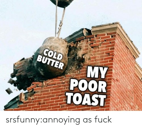 Annoying: srsfunny:annoying as fuck