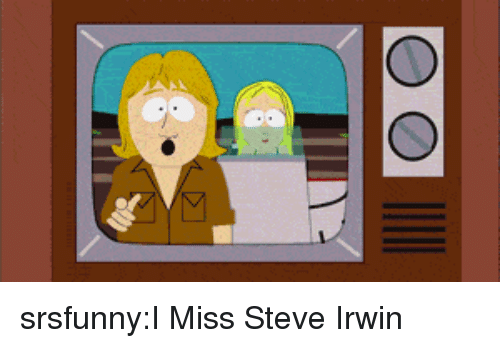 Steve Irwin, Tumblr, and Blog: srsfunny:I Miss Steve Irwin
